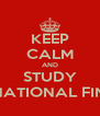 KEEP CALM AND STUDY INTERNATIONAL FINANCE - Personalised Poster A4 size