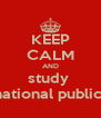 KEEP CALM AND study  international public law   - Personalised Poster A4 size