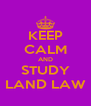 KEEP CALM AND STUDY LAND LAW - Personalised Poster A4 size