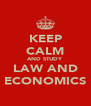 KEEP CALM AND STUDY LAW AND ECONOMICS - Personalised Poster A4 size