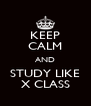 KEEP CALM AND STUDY LIKE X CLASS - Personalised Poster A4 size