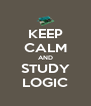 KEEP CALM AND STUDY LOGIC - Personalised Poster A4 size