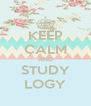 KEEP CALM AND STUDY LOGY - Personalised Poster A4 size