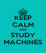 KEEP CALM AND STUDY MACHINES - Personalised Poster A4 size