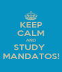 KEEP CALM AND STUDY  MANDATOS! - Personalised Poster A4 size