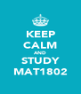 KEEP CALM AND STUDY MAT1802 - Personalised Poster A4 size