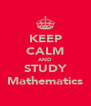 KEEP CALM AND STUDY Mathematics - Personalised Poster A4 size