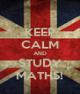 KEEP CALM AND STUDY MATHS! - Personalised Poster A4 size