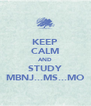 KEEP CALM AND STUDY MBNJ...MS...MO - Personalised Poster A4 size