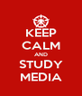KEEP CALM AND STUDY MEDIA - Personalised Poster A4 size