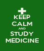 KEEP CALM AND STUDY MEDICINE - Personalised Poster A4 size