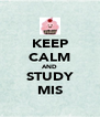 KEEP CALM AND STUDY MIS - Personalised Poster A4 size