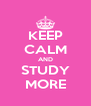 KEEP CALM AND STUDY MORE - Personalised Poster A4 size