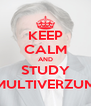 KEEP CALM AND STUDY MULTIVERZUM - Personalised Poster A4 size