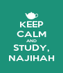 KEEP CALM AND STUDY, NAJIHAH - Personalised Poster A4 size