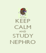 KEEP CALM AND STUDY NEPHRO - Personalised Poster A4 size