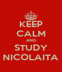 KEEP CALM AND STUDY NICOLAITA - Personalised Poster A4 size