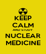 KEEP CALM AND STUDY NUCLEAR MEDICINE - Personalised Poster A4 size