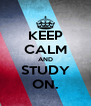 KEEP CALM AND STUDY ON. - Personalised Poster A4 size