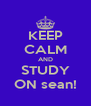KEEP CALM AND STUDY ON sean! - Personalised Poster A4 size