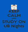 KEEP CALM AND STUDY ON UB Nights - Personalised Poster A4 size