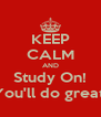 KEEP CALM AND Study On! You'll do great! - Personalised Poster A4 size