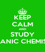 KEEP CALM AND STUDY ORGANIC CHEMISTRY - Personalised Poster A4 size