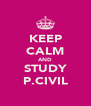 KEEP CALM AND STUDY P.CIVIL - Personalised Poster A4 size