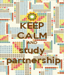 KEEP CALM AND study   partnership  - Personalised Poster A4 size