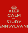 KEEP CALM AND STUDY PENNSYLVANIA - Personalised Poster A4 size