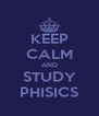 KEEP CALM AND STUDY PHISICS - Personalised Poster A4 size