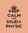 KEEP CALM AND STUDY PHYSIC - Personalised Poster A4 size