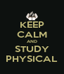 KEEP CALM AND STUDY PHYSICAL - Personalised Poster A4 size