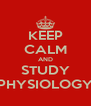 KEEP CALM AND STUDY PHYSIOLOGY - Personalised Poster A4 size