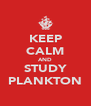 KEEP CALM AND STUDY PLANKTON - Personalised Poster A4 size