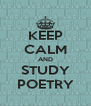 KEEP CALM AND STUDY POETRY - Personalised Poster A4 size