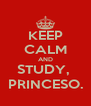 KEEP CALM AND STUDY,  PRINCESO. - Personalised Poster A4 size