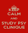 KEEP CALM AND STUDY PSY CLINIQUE - Personalised Poster A4 size