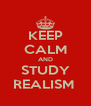 KEEP CALM AND STUDY REALISM  - Personalised Poster A4 size