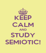 KEEP CALM AND STUDY SEMIOTIC! - Personalised Poster A4 size