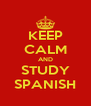 KEEP CALM AND STUDY SPANISH - Personalised Poster A4 size