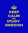 KEEP CALM AND STUDY  SWEDISH - Personalised Poster A4 size