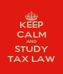 KEEP CALM AND STUDY TAX LAW - Personalised Poster A4 size