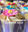 KEEP CALM AND STUDY TAXATION  SUNERA BAJI - Personalised Poster A4 size
