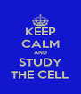 KEEP CALM AND STUDY THE CELL - Personalised Poster A4 size