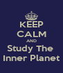 KEEP CALM AND Study The  Inner Planet - Personalised Poster A4 size