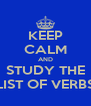 KEEP CALM AND STUDY THE LIST OF VERBS - Personalised Poster A4 size