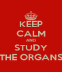 KEEP CALM AND STUDY THE ORGANS - Personalised Poster A4 size