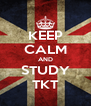 KEEP CALM AND STUDY TKT - Personalised Poster A4 size