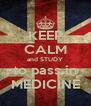 KEEP CALM and STUDY to pass in MEDICINE - Personalised Poster A4 size